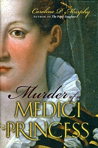Murder of a Medici Princess, by Caroline P. Murphy